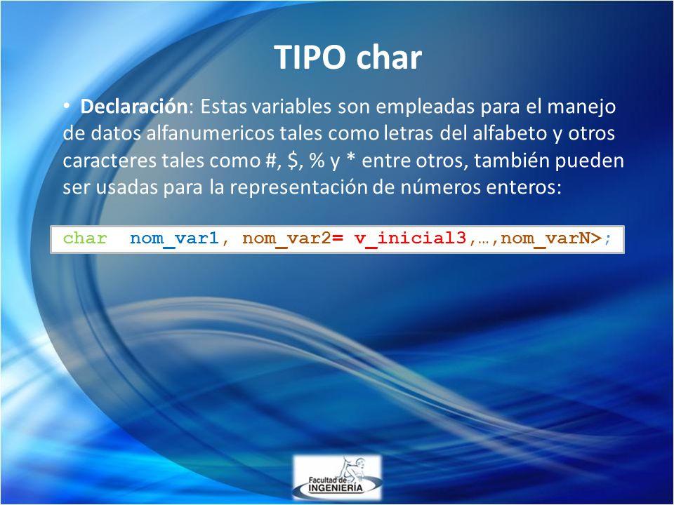 Declaración: Estas variables son empleadas para el manejo de datos alfanumericos tales como letras del alfabeto y otros caracteres tales como #, $, %