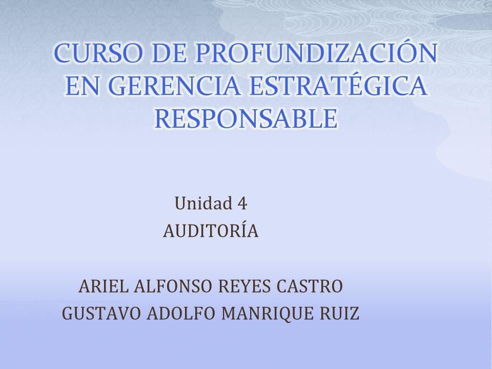 Unidad 4 AUDITORÍA ARIEL ALFONSO REYES CASTRO GUSTAVO ADOLFO MANRIQUE RUIZ