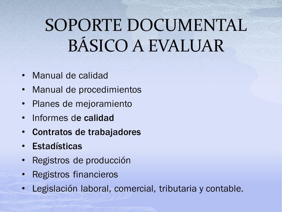 SOPORTE DOCUMENTAL BÁSICO A EVALUAR Manual de calidad Manual de procedimientos Planes de mejoramiento Informes de calidad Contratos de trabajadores Es