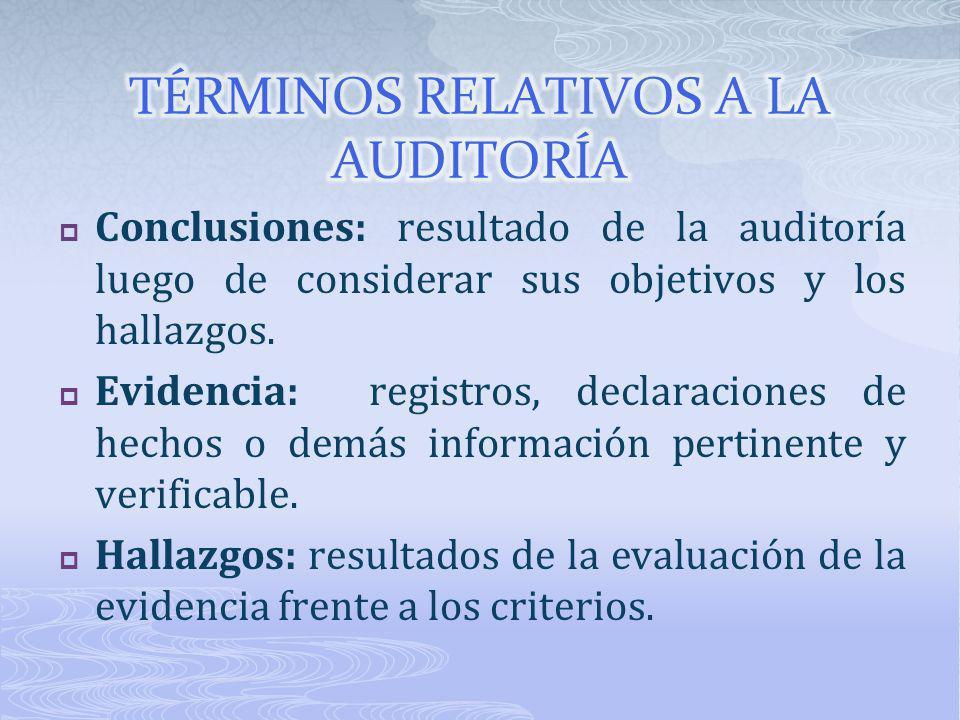 Conclusiones: resultado de la auditoría luego de considerar sus objetivos y los hallazgos. Evidencia: registros, declaraciones de hechos o demás infor