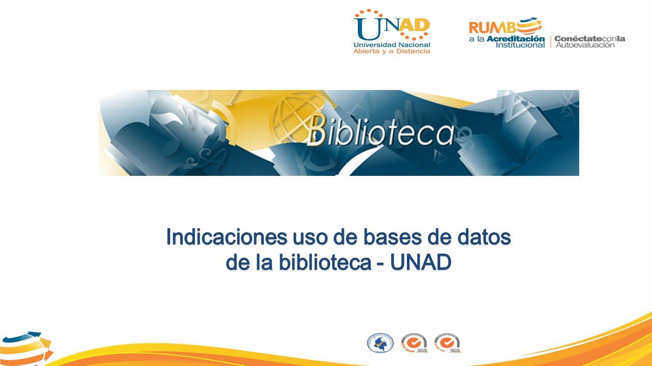 Ingresar a link http://biblioteca.unad.edu.co/ Hacer clic donde se mencionaIngresar a base de datos