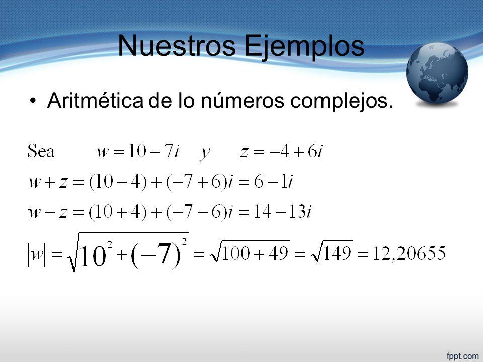 Nuestros Ejemplos Aritmética de lo números complejos.