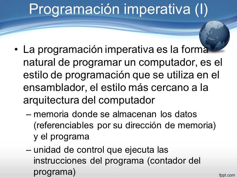 Programación imperativa (I) La programación imperativa es la forma natural de programar un computador, es el estilo de programación que se utiliza en