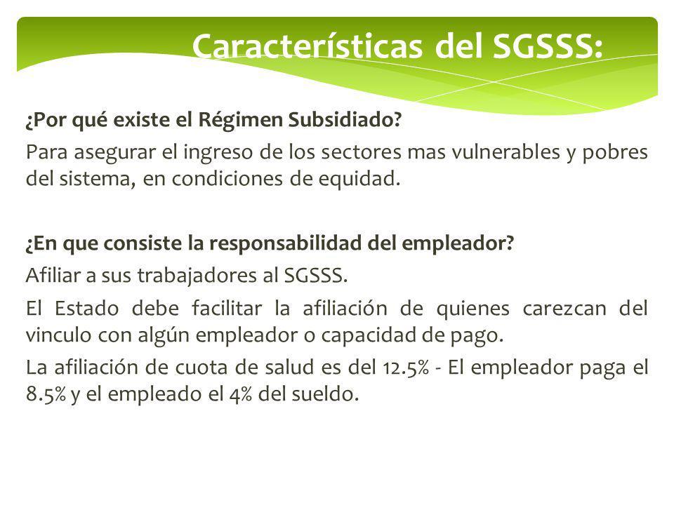 Características del SGSSS: ¿Por qué existe el Régimen Subsidiado? Para asegurar el ingreso de los sectores mas vulnerables y pobres del sistema, en co