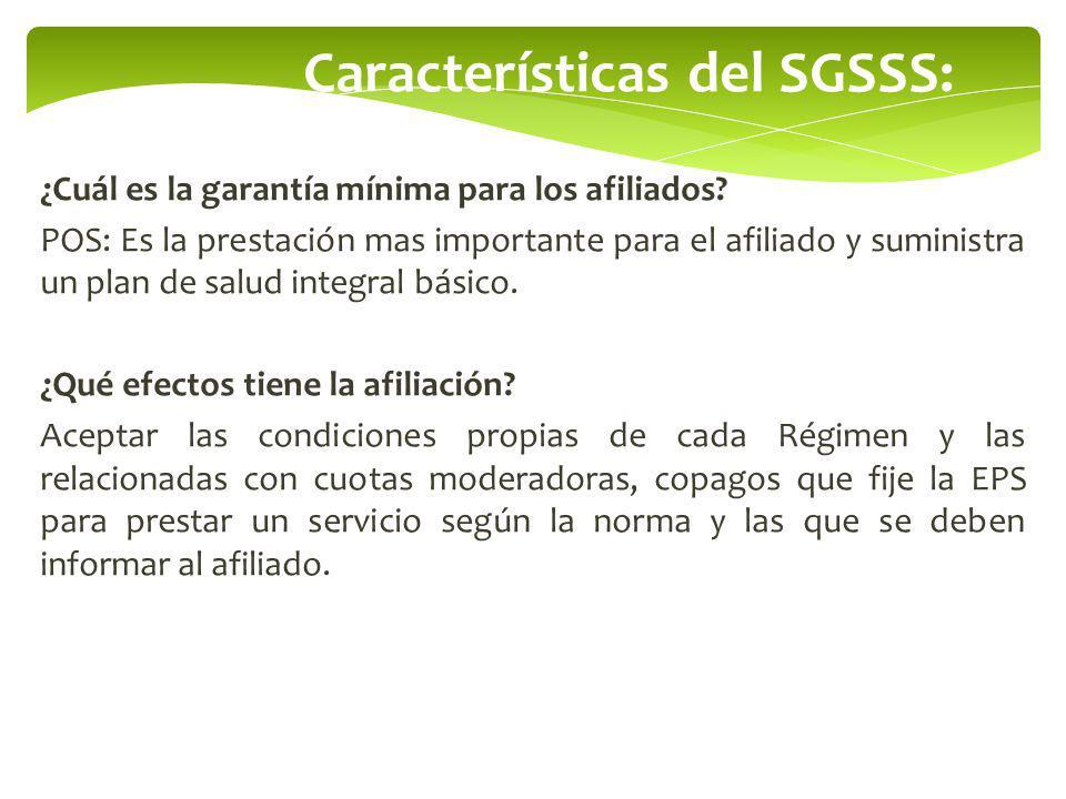 Características del SGSSS: ¿Cuál es la garantía mínima para los afiliados? POS: Es la prestación mas importante para el afiliado y suministra un plan
