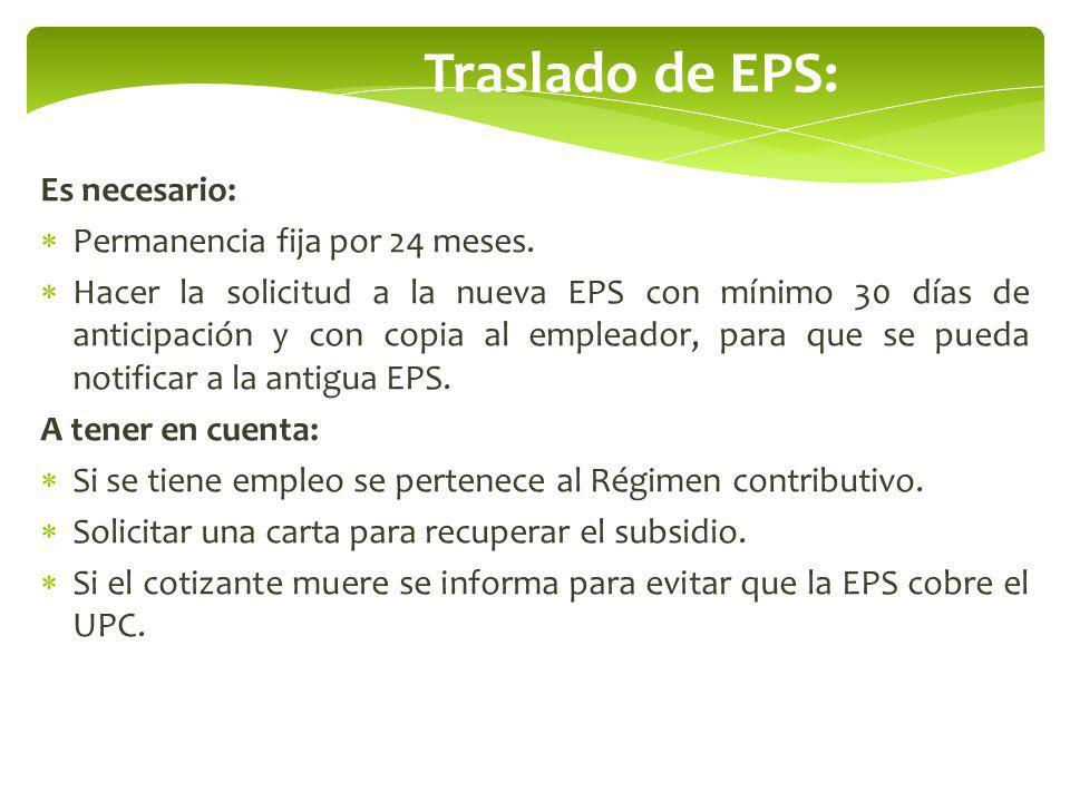 Traslado de EPS: Es necesario: Permanencia fija por 24 meses. Hacer la solicitud a la nueva EPS con mínimo 30 días de anticipación y con copia al empl