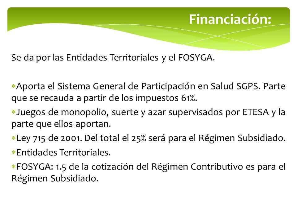 Financiación: Se da por las Entidades Territoriales y el FOSYGA. Aporta el Sistema General de Participación en Salud SGPS. Parte que se recauda a part