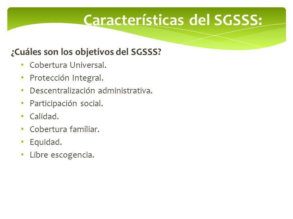 Características del SGSSS: ¿Cuáles son los objetivos del SGSSS? Cobertura Universal. Protección Integral. Descentralización administrativa. Participac