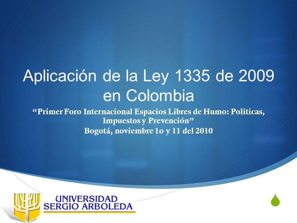 Aplicación de la Ley 1335 de 2009 en Colombia Primer Foro Internacional Espacios Libres de Humo: Políticas, Impuestos y Prevención Bogotá, noviembre 1