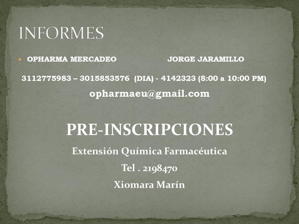 OPHARMA MERCADEOJORGE JARAMILLO 3112775983 – 3015853576 (DIA) - 4142323 (8:00 a 10:00 PM) opharmaeu@gmail.com PRE-INSCRIPCIONES Extensión Química Farm