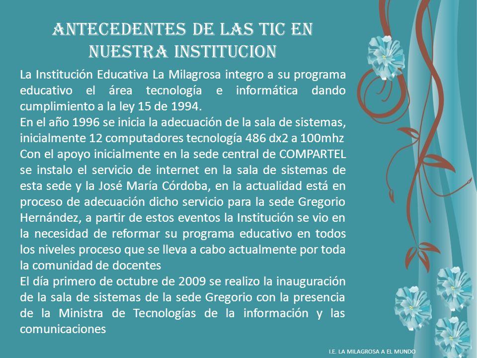 La Institución Educativa La Milagrosa integro a su programa educativo el área tecnología e informática dando cumplimiento a la ley 15 de 1994. En el a