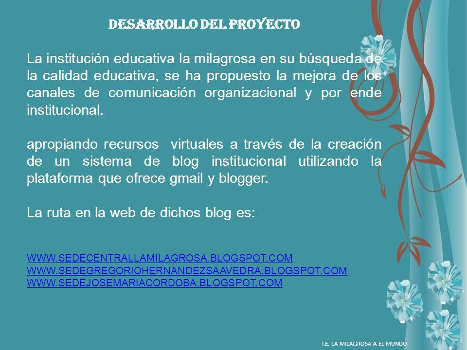DESARROLLO DEL PROYECTO La institución educativa la milagrosa en su búsqueda de la calidad educativa, se ha propuesto la mejora de los canales de comu
