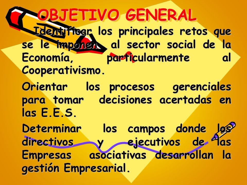 OBJETIVO GENERAL Identificar los principales retos que se le imponen al sector social de la Economía, particularmente al Cooperativismo. Identificar l