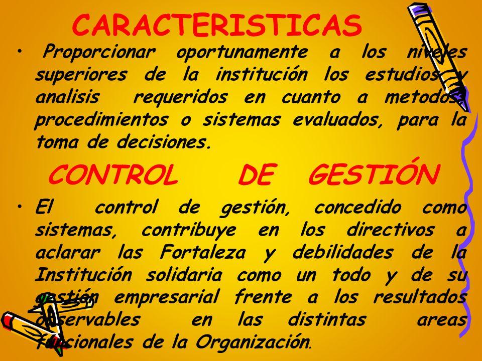 CARACTERISTICAS Proporcionar oportunamente a los niveles superiores de la institución los estudios y analisis requeridos en cuanto a metodos, procedim