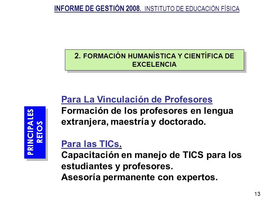 13 PRINCIPALES RETOS PRINCIPALES RETOS Para La Vinculación de Profesores Formación de los profesores en lengua extranjera, maestría y doctorado. Para