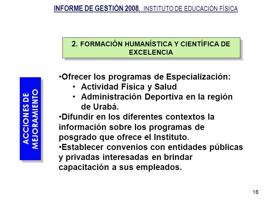 16 ACCIONES DE MEJORAMIENTO Ofrecer los programas de Especialización: Actividad Física y Salud Administración Deportiva en la región de Urabá. Difundi