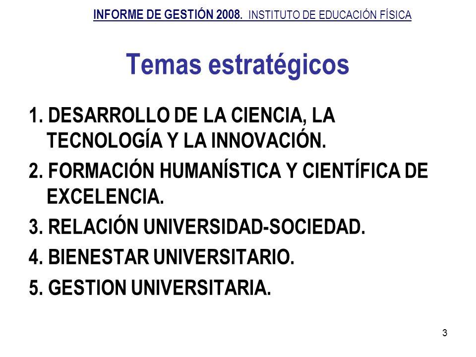 3 Temas estratégicos 1. DESARROLLO DE LA CIENCIA, LA TECNOLOGÍA Y LA INNOVACIÓN. 2. FORMACIÓN HUMANÍSTICA Y CIENTÍFICA DE EXCELENCIA. 3. RELACIÓN UNIV