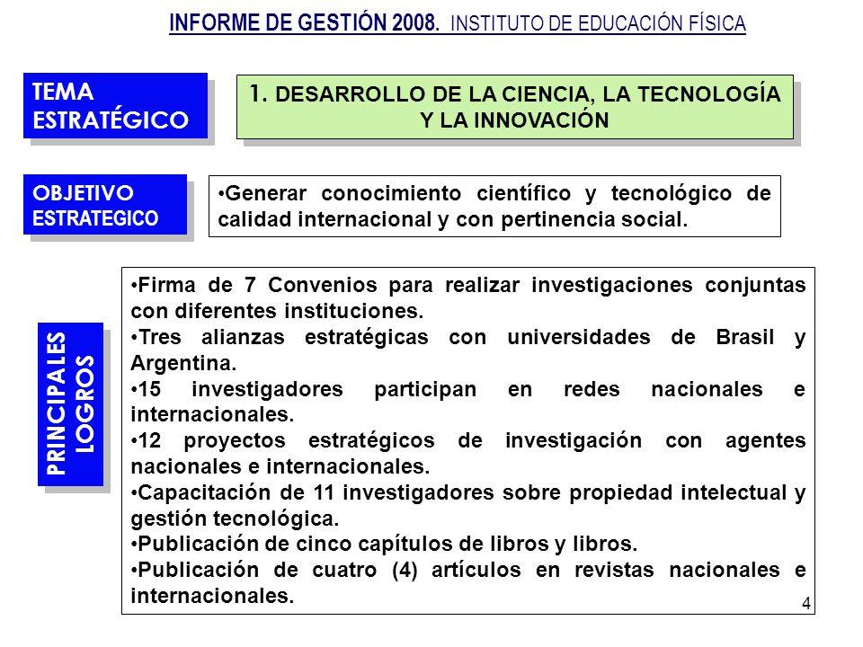 4 1. DESARROLLO DE LA CIENCIA, LA TECNOLOGÍA Y LA INNOVACIÓN Generar conocimiento científico y tecnológico de calidad internacional y con pertinencia
