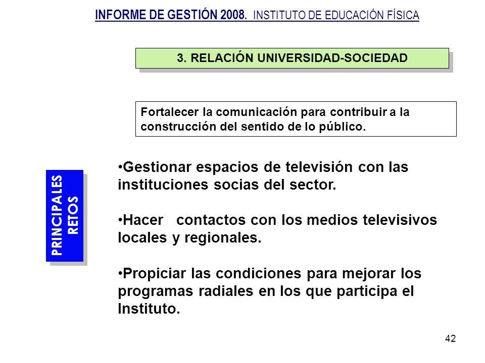 42 PRINCIPALES RETOS PRINCIPALES RETOS Gestionar espacios de televisión con las instituciones socias del sector. Hacer contactos con los medios televi