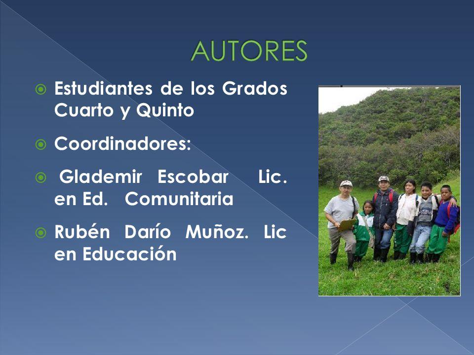 Estudiantes de los Grados Cuarto y Quinto Coordinadores: Glademir Escobar Lic. en Ed. Comunitaria Rubén Darío Muñoz. Lic en Educación