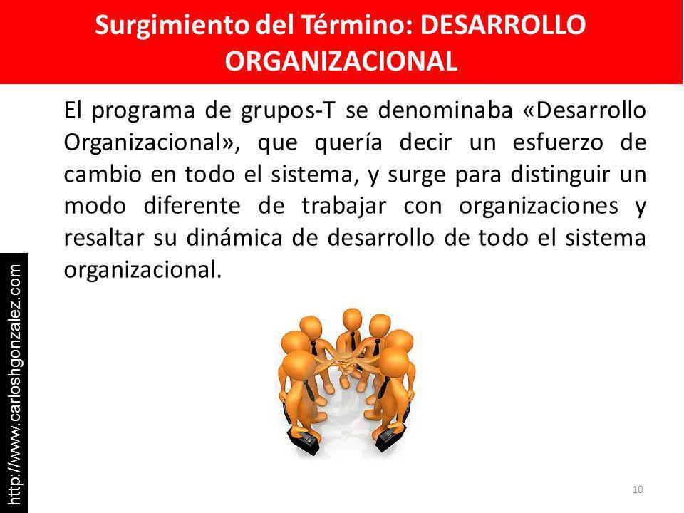 Surgimiento del Término: DESARROLLO ORGANIZACIONAL El programa de grupos-T se denominaba «Desarrollo Organizacional», que quería decir un esfuerzo de