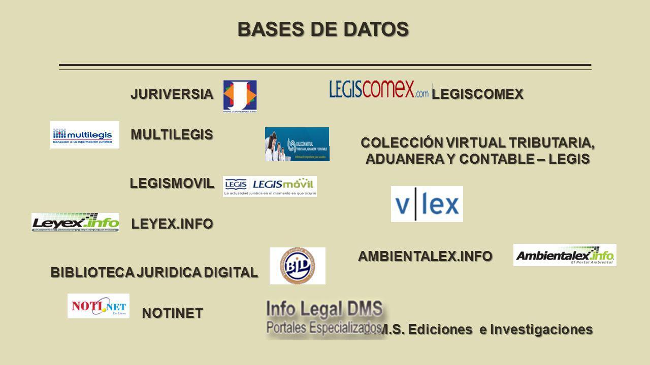 BASES DE DATOS JURIVERSIA MULTILEGIS LEGISMOVIL LEYEX.INFO BIBLIOTECA JURIDICA DIGITAL NOTINET LEGISCOMEX COLECCIÓN VIRTUAL TRIBUTARIA, ADUANERA Y CONTABLE – LEGIS VLEX VLEX AMBIENTALEX.INFO AMBIENTALEX.INFO D.M.S.