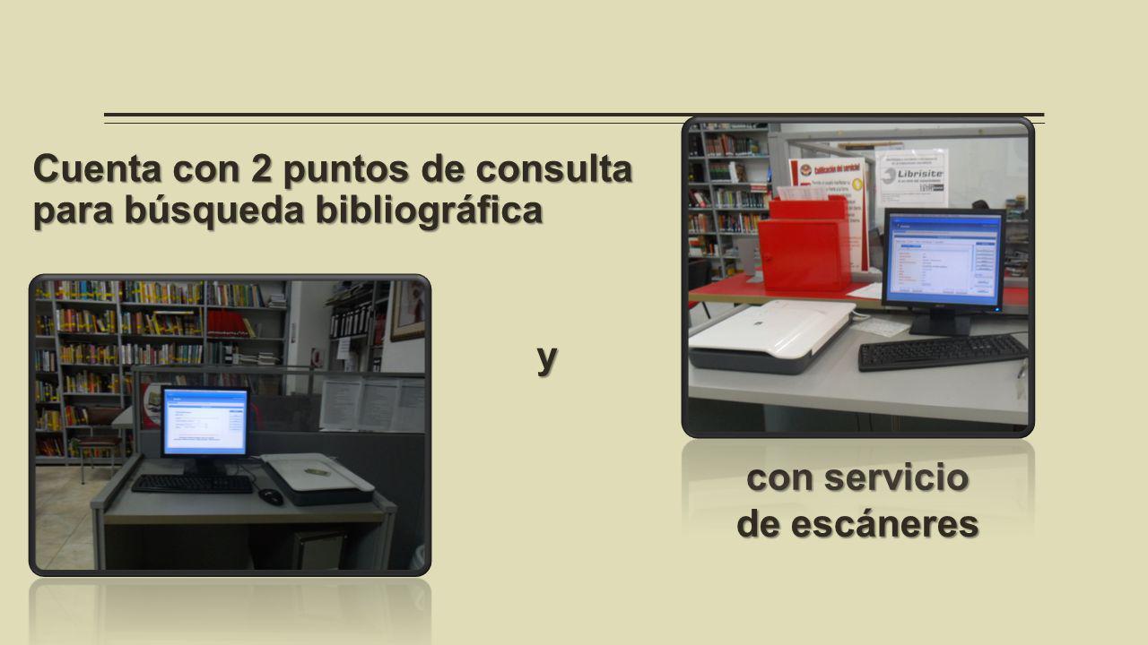 Cuenta con 2 puntos de consulta para búsqueda bibliográfica con servicio de escáneres y