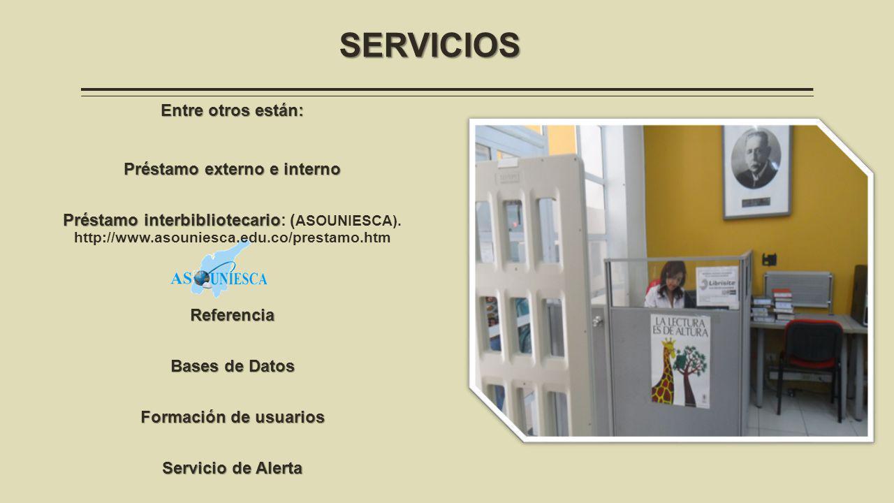 SERVICIOS Entre otros están: Préstamo externo e interno Préstamo interbibliotecario Préstamo interbibliotecario: ( ASOUNIESCA).
