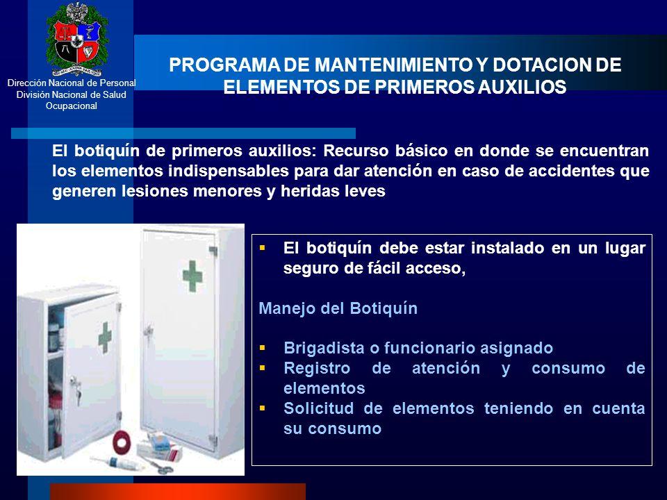 Dirección Nacional de Personal División Nacional de Salud Ocupacional PROGRAMA DE MANTENIMIENTO Y DOTACION DE ELEMENTOS DE PRIMEROS AUXILIOS El botiqu