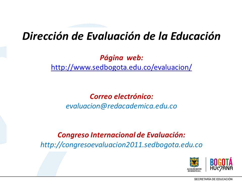 Dirección de Evaluación de la Educación Página web: http://www.sedbogota.edu.co/evaluacion/ Correo electrónico: evaluacion@redacademica.edu.co Congres