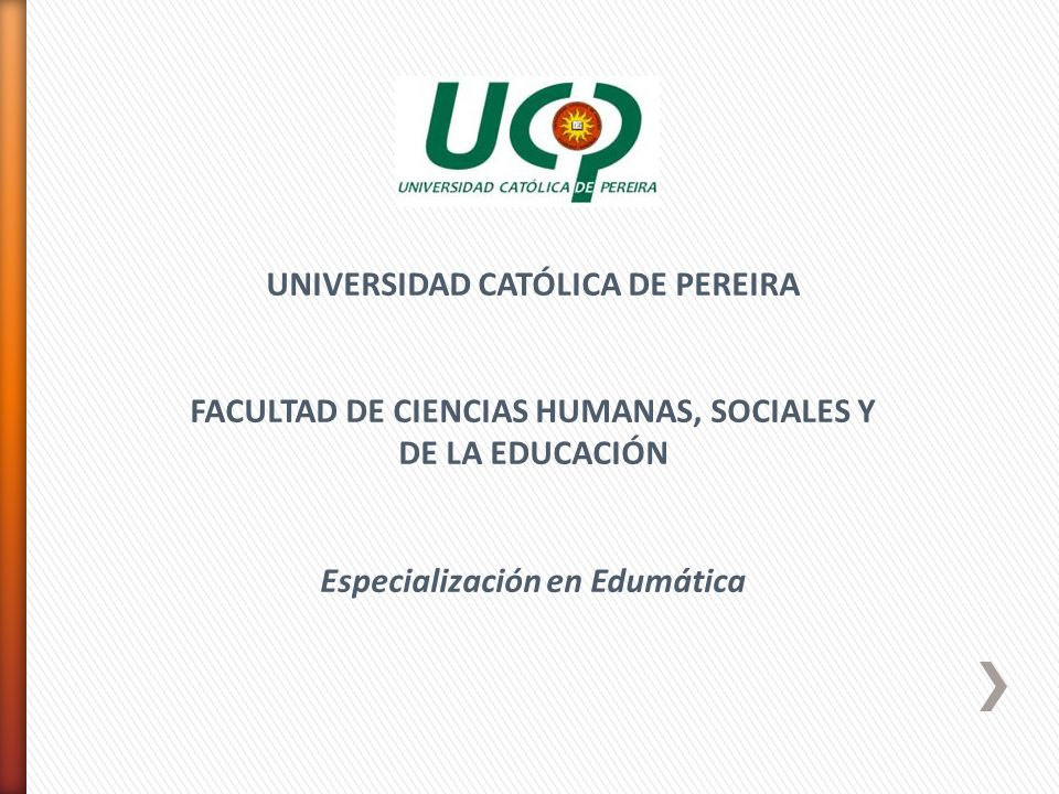 UNIVERSIDAD CATÓLICA DE PEREIRA FACULTAD DE CIENCIAS HUMANAS, SOCIALES Y DE LA EDUCACIÓN Especialización en Edumática