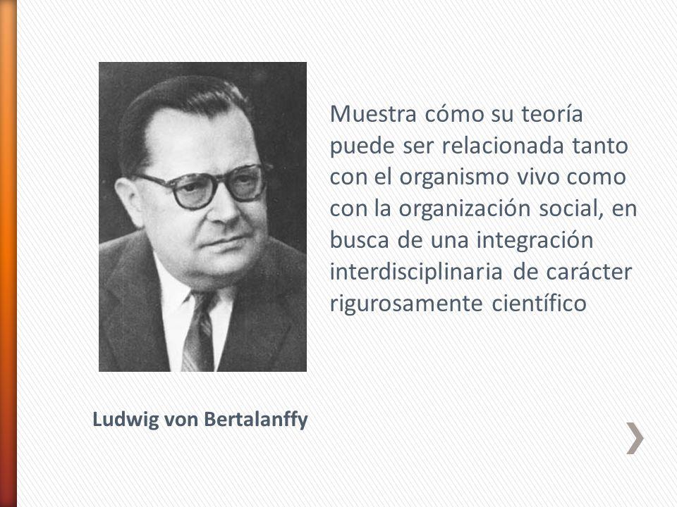 Muestra cómo su teoría puede ser relacionada tanto con el organismo vivo como con la organización social, en busca de una integración interdisciplinar