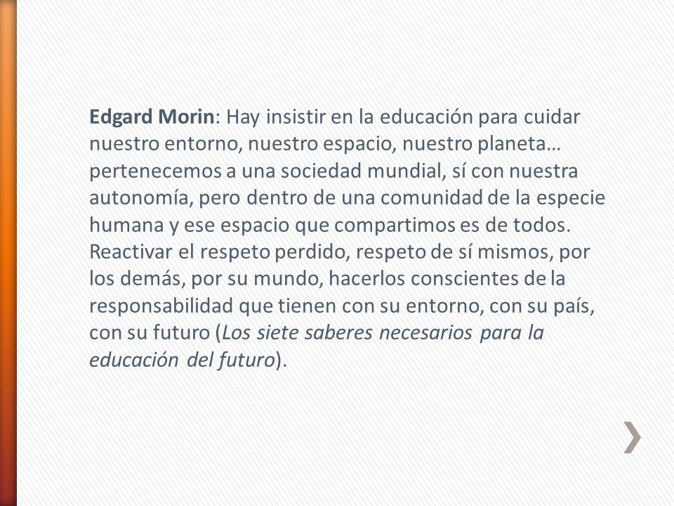 Edgard Morin: Hay insistir en la educación para cuidar nuestro entorno, nuestro espacio, nuestro planeta… pertenecemos a una sociedad mundial, sí con