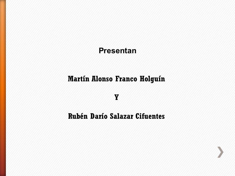 Presentan Martín Alonso Franco Holguín Y Rubén Darío Salazar Cifuentes