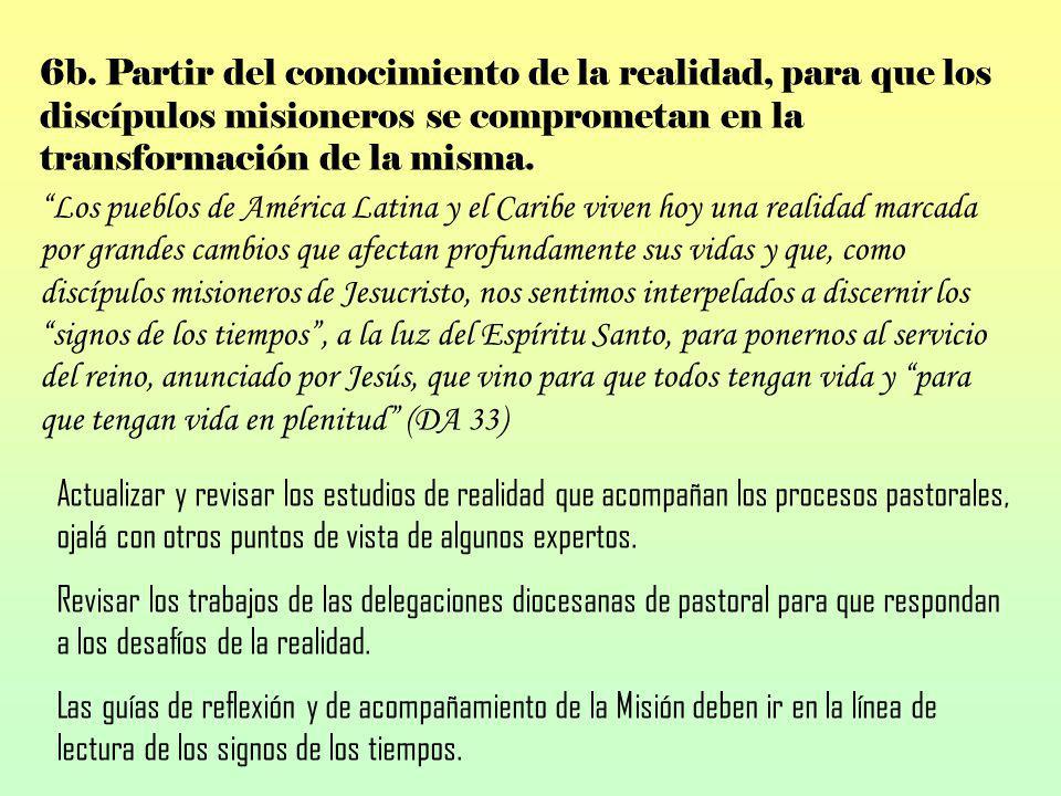 6b. Partir del conocimiento de la realidad, para que los discípulos misioneros se comprometan en la transformación de la misma. Los pueblos de América