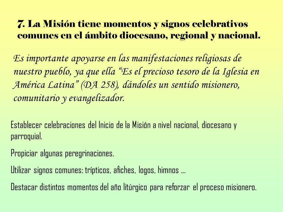 7. La Misión tiene momentos y signos celebrativos comunes en el ámbito diocesano, regional y nacional. Es importante apoyarse en las manifestaciones r