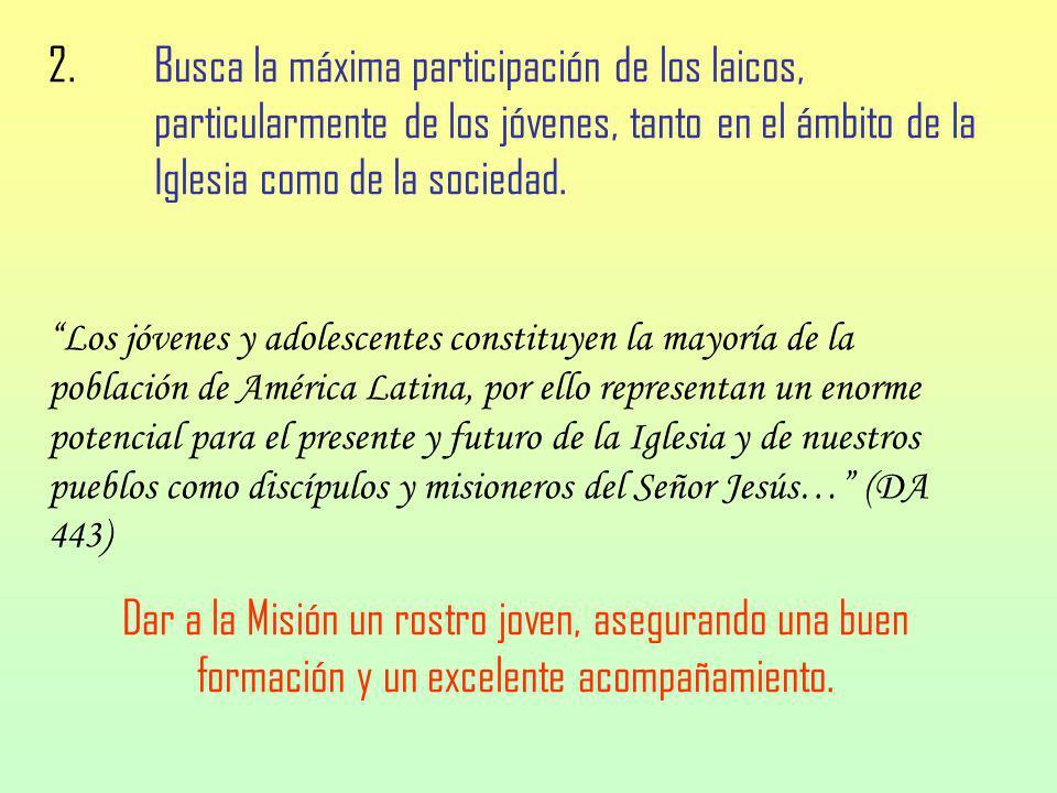 2. Busca la máxima participación de los laicos, particularmente de los jóvenes, tanto en el ámbito de la Iglesia como de la sociedad. Los jóvenes y ad