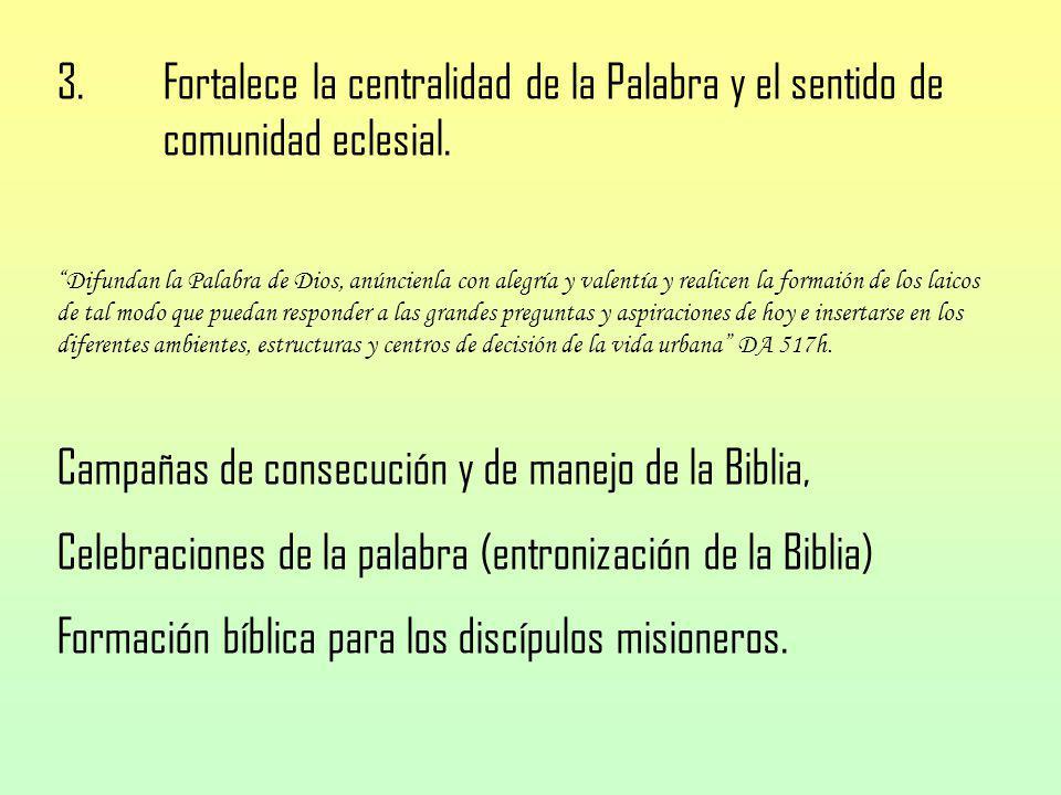 3. Fortalece la centralidad de la Palabra y el sentido de comunidad eclesial. Difundan la Palabra de Dios, anúncienla con alegría y valentía y realice