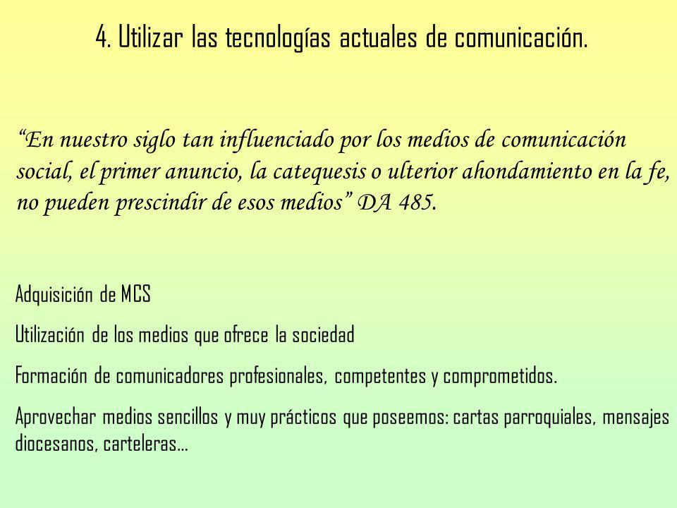4. Utilizar las tecnologías actuales de comunicación. En nuestro siglo tan influenciado por los medios de comunicación social, el primer anuncio, la c