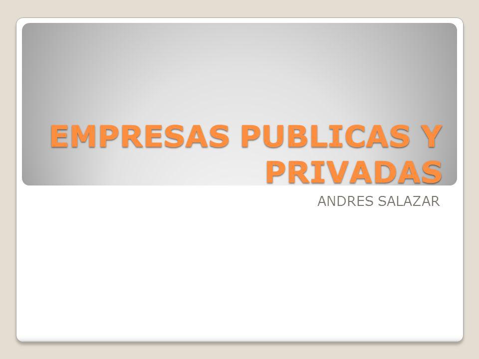 EMPRESAS PUBLICAS Y PRIVADAS ANDRES SALAZAR