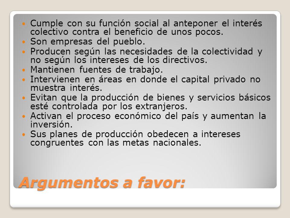 Argumentos a favor: Cumple con su función social al anteponer el interés colectivo contra el beneficio de unos pocos.