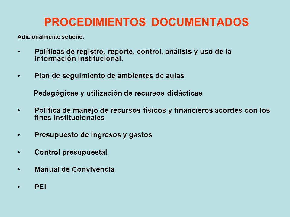 PROCEDIMIENTOS DOCUMENTADOS Adicionalmente se tiene: Políticas de registro, reporte, control, análisis y uso de la información institucional. Plan de