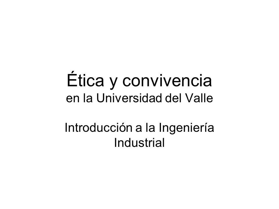 Ética y convivencia en la Universidad del Valle Introducción a la Ingeniería Industrial
