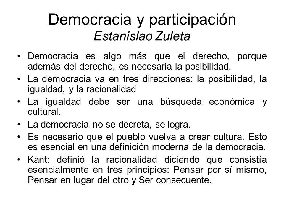 Democracia y participación Estanislao Zuleta Democracia es algo más que el derecho, porque además del derecho, es necesaria la posibilidad. La democra