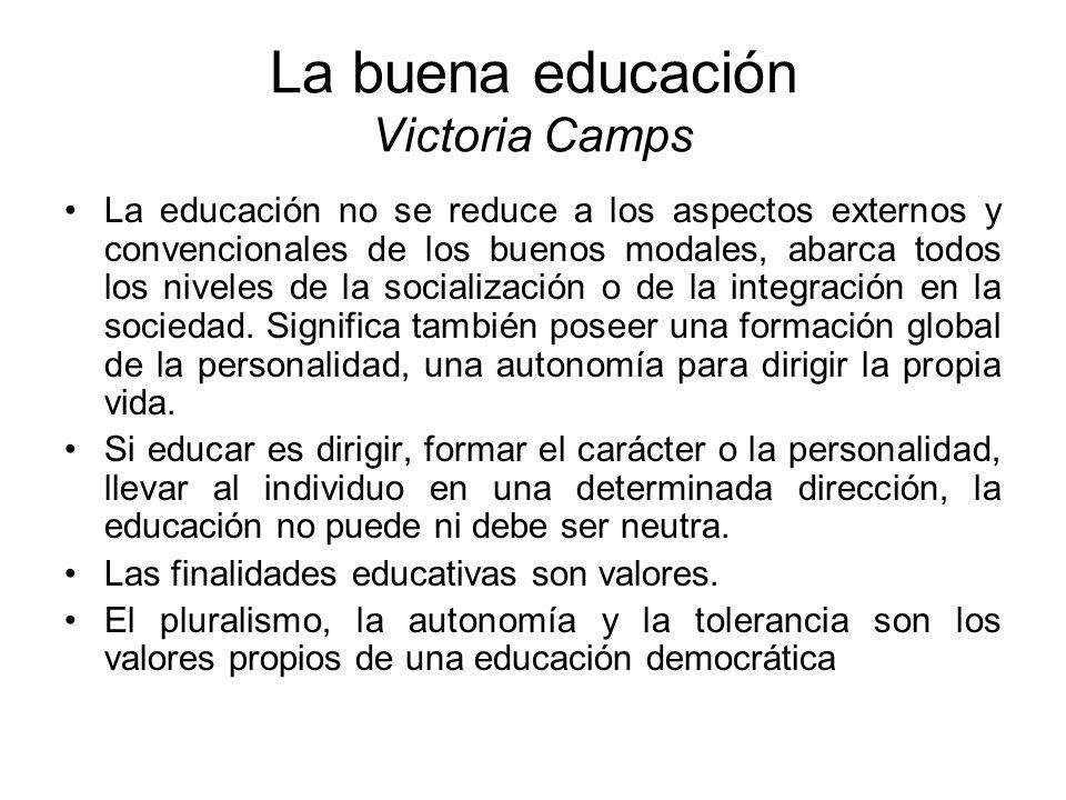 La buena educación Victoria Camps La educación no se reduce a los aspectos externos y convencionales de los buenos modales, abarca todos los niveles d