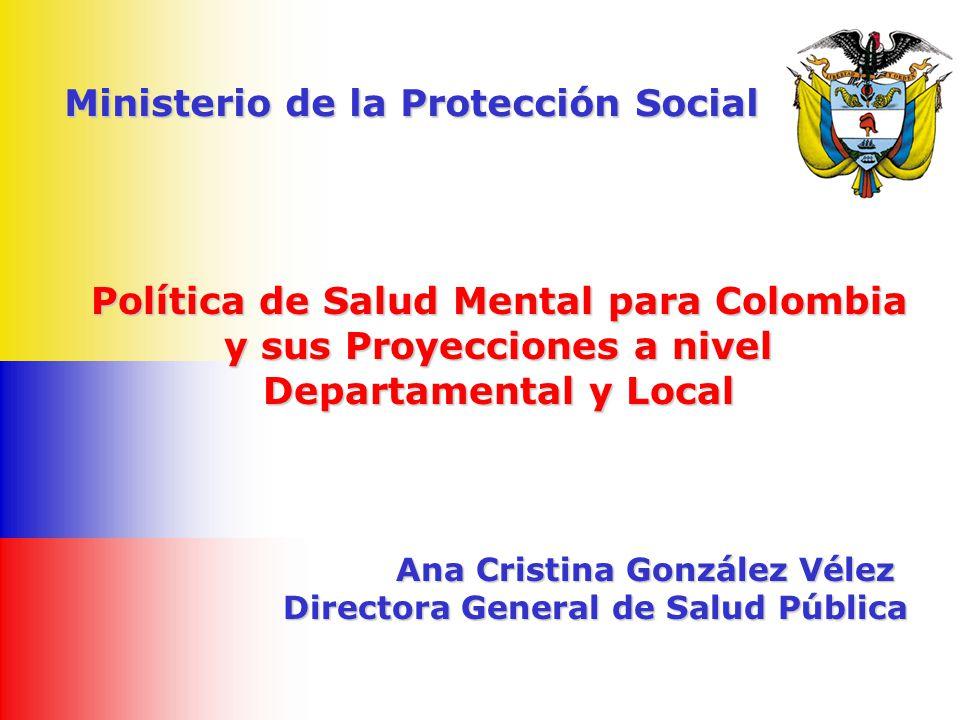 Ministerio de la Protección Social Política de Salud Mental para Colombia y sus Proyecciones a nivel y sus Proyecciones a nivel Departamental y Local