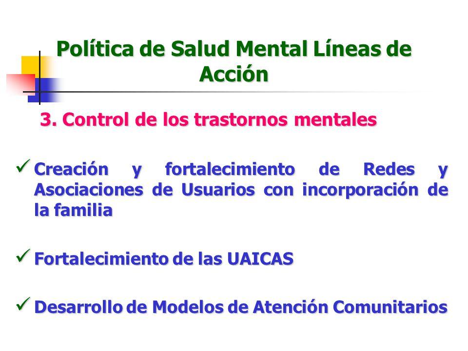 Política de Salud Mental Líneas de Acción 3. Control de los trastornos mentales Creación y fortalecimiento de Redes y Asociaciones de Usuarios con inc