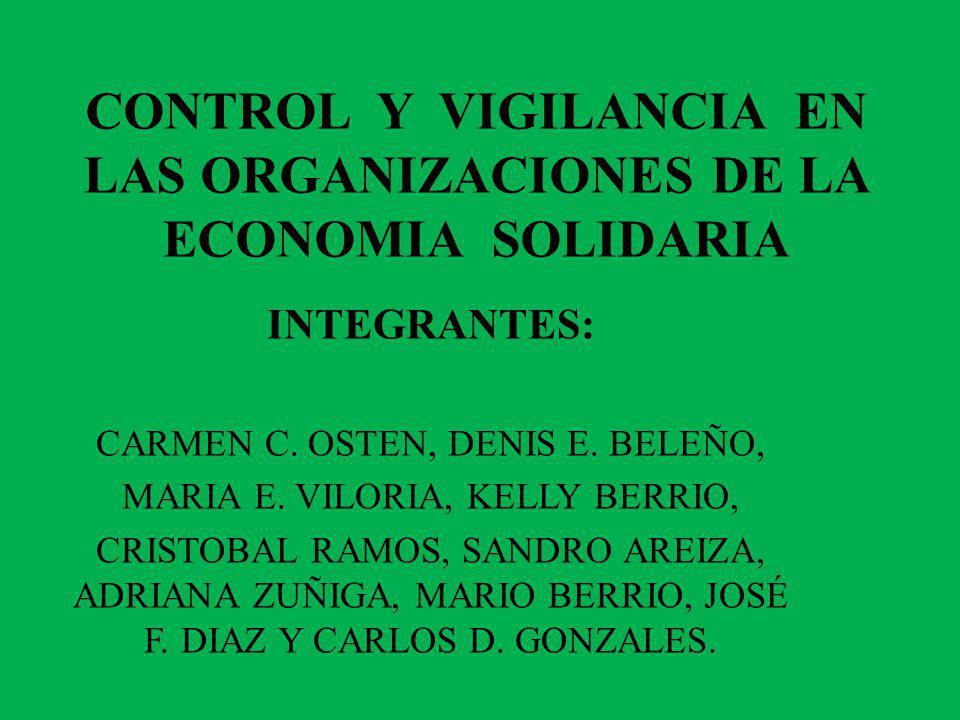 CONTROL Y VIGILANCIA EN LAS ORGANIZACIONES DE LA ECONOMIA SOLIDARIA INTEGRANTES: CARMEN C.