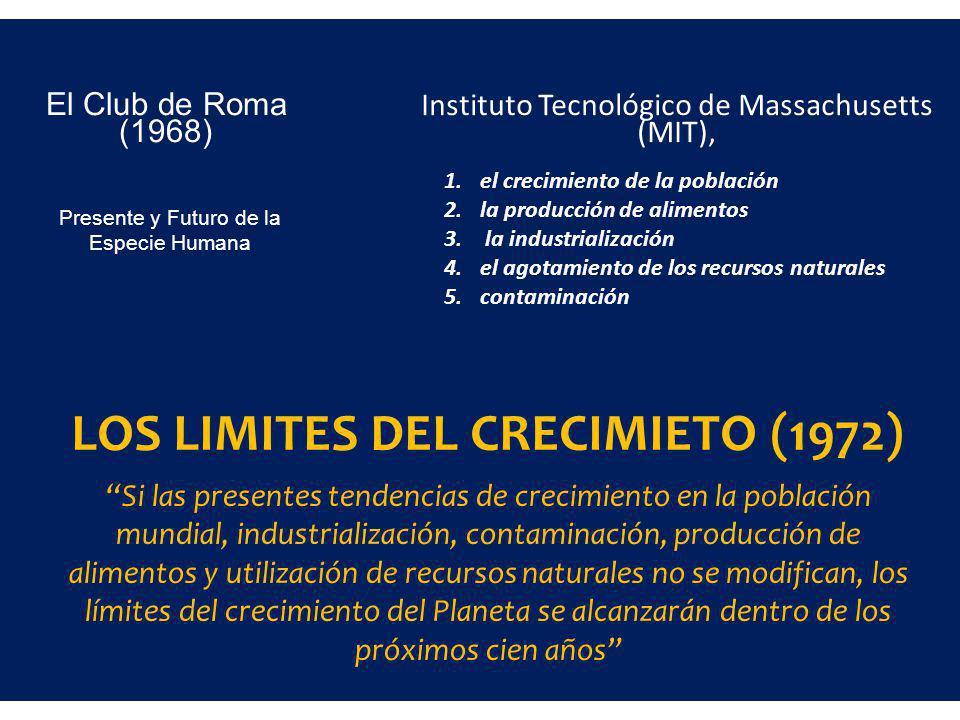 El Club de Roma (1968) LOS LIMITES DEL CRECIMIETO (1972) Si las presentes tendencias de crecimiento en la población mundial, industrialización, contam
