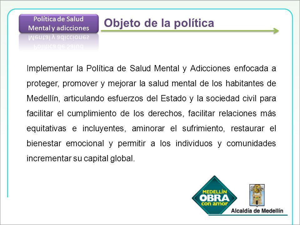 Implementar la Política de Salud Mental y Adicciones enfocada a proteger, promover y mejorar la salud mental de los habitantes de Medellín, articuland